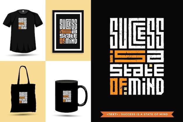 Trendy typografie zitat motivation tshirt erfolg ist ein geisteszustand für den druck. typografische beschriftung vertikale designvorlage poster, becher, einkaufstasche, kleidung und waren