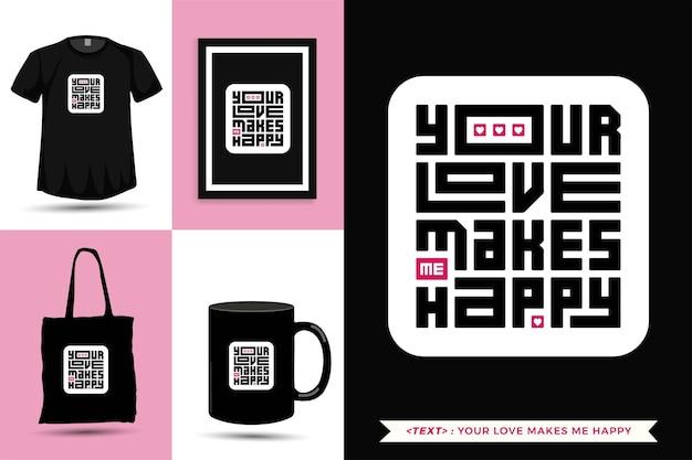 Trendy typografie-zitat-motivation tshirt ihre liebe macht mich glücklich für den druck. typografische beschriftung vertikale designvorlage poster, becher, einkaufstasche, kleidung und waren