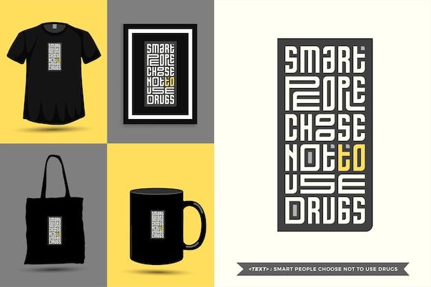 Trendy typografie zitat motivation tshirt intelligente leute entscheiden sich nicht für drogen für den druck. typografische beschriftung vertikale designvorlage poster, becher, einkaufstasche, kleidung und waren