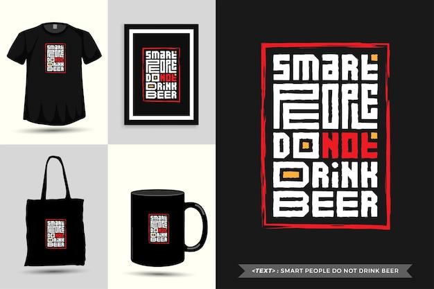 Trendy typografie zitat motivation tshirt intelligente leute trinken kein bier für den druck. typografische beschriftung vertikale designvorlage poster, becher, einkaufstasche, kleidung und waren