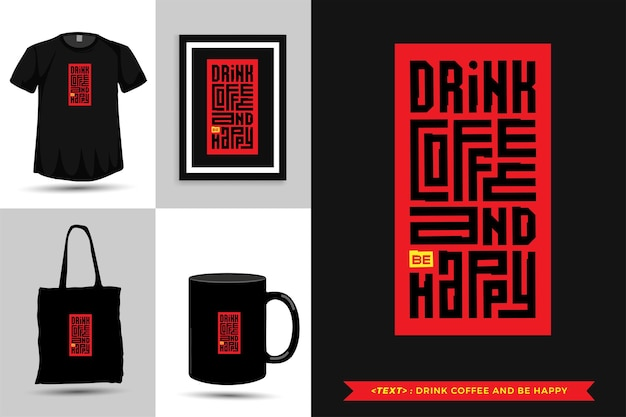 Trendy typografie zitat motivation tshirt kaffee trinken und für den druck glücklich sein. typografische beschriftung vertikale designvorlage poster, becher, einkaufstasche, kleidung und waren
