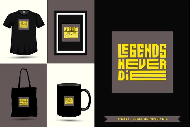 Trendy typografie zitat motivation tshirt legenden sterben nie für den druck. typografische beschriftung vertikale designvorlage poster, tasse, einkaufstasche, kleidung und waren
