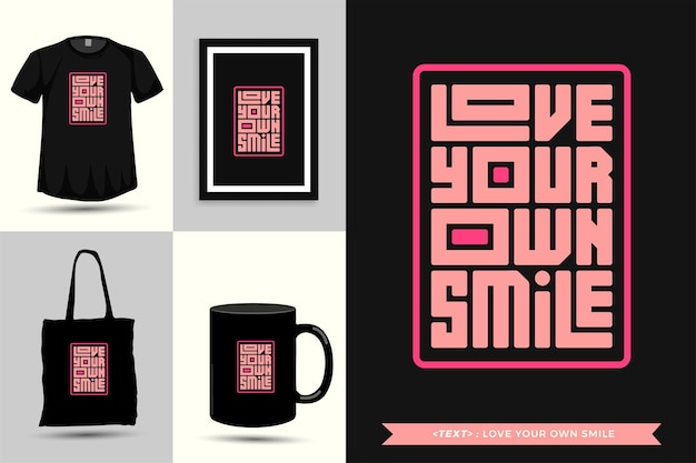 Trendy typografie zitat motivation tshirt lieben sie ihr eigenes lächeln für den druck. typografische beschriftung vertikale designvorlage poster, becher, einkaufstasche, kleidung und waren