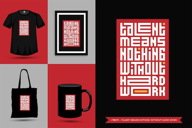 Trendy typografie zitat motivation tshirt talent bedeutet nichts ohne harte arbeit für den druck. typografische beschriftung vertikale designvorlage poster, becher, einkaufstasche, kleidung und waren