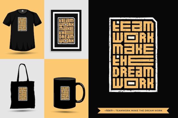 Trendy typografie zitat motivation tshirt teamwork macht den traum für den druck. typografische beschriftung vertikale designvorlage poster, becher, einkaufstasche, kleidung und waren