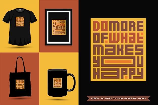 Trendy typografie-zitat-motivation tshirt tun sie mehr von dem, was sie für den druck glücklich macht. typografische beschriftung vertikale designvorlage poster, becher, einkaufstasche, kleidung und waren