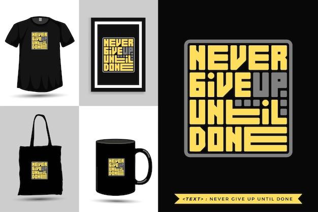 Trendy typografie zitatmotivation t-shirt geben nie auf, bis es fertig ist. vertikale designvorlage für typografische beschriftungen