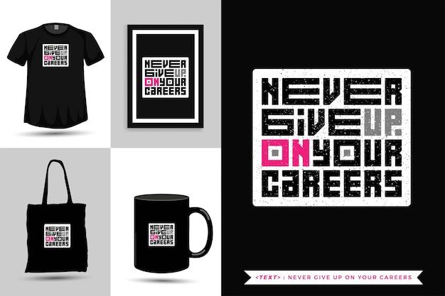 Trendy typografie zitatmotivation t-shirt geben nie ihre karrieren auf. vertikale designvorlage für typografische beschriftungen