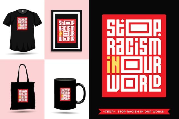 Trendy typografie zitatmotivation t-shirt stoppen rassismus in unserer welt. vertikale designvorlage für typografische beschriftungen