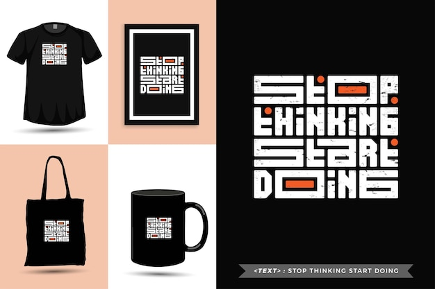 Trendy typografie zitatmotivation t-shirt stoppen zu denken beginnen zu tun. vertikale designvorlage für typografische beschriftungen
