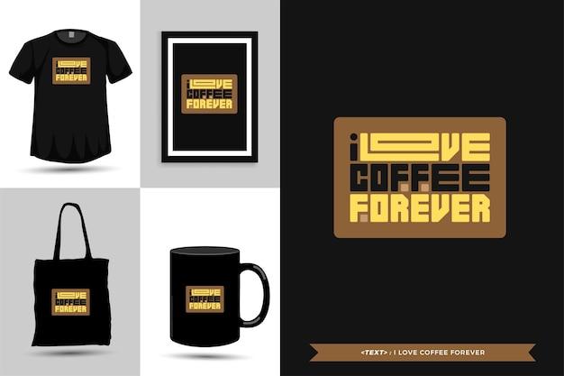 Trendy typografie zitatmotivation tshirt ich liebe kaffee für immer für druck. typografische beschriftung vertikale designvorlage poster, tasse, einkaufstasche, kleidung und waren