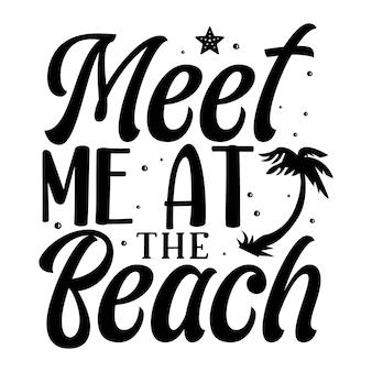 Triff mich am strand typografie premium vector design zitatvorlage