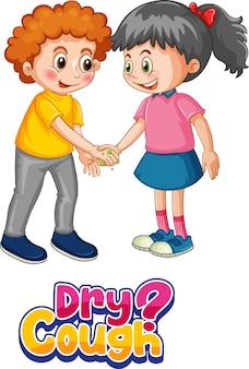 Trockene hustenschrift im cartoon-stil mit zwei kindern hält die soziale distanz nicht isoliert auf weiß on