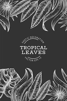 Tropische pflanzen hintergrunddesign. hand gezeichnete exotische blattillustration des tropischen sommers auf kreidebrett. dschungelblätter, palmblätter graviert stil.