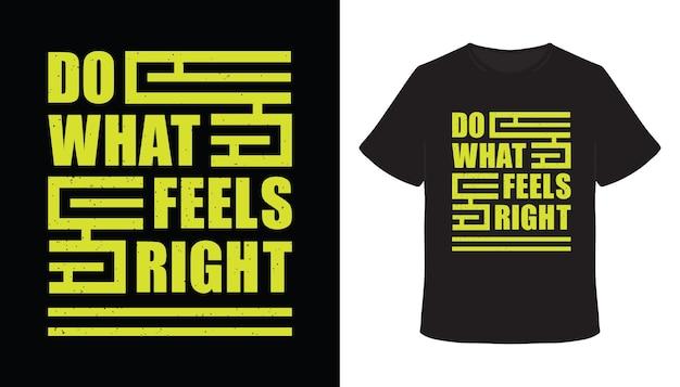 Tun sie, was sich richtig anfühlt typografie-t-shirt-design