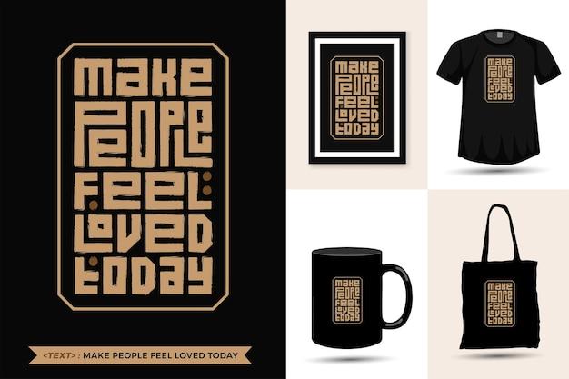 Typografie zitat motivation t-shirt geben menschen das gefühl, heute für den druck geliebt zu werden. vertikale entwurfsschablone der trendigen typografischen beschriftung