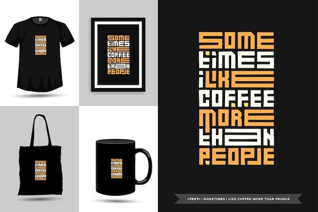 Typografie-zitat-motivations-t-shirt manchmal mag ich kaffee mehr als leute zum drucken. typografische beschriftung vertikale designvorlage poster, tasse, einkaufstasche, kleidung und waren