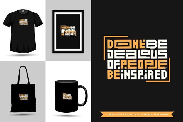 Typografie-zitat-motivations-t-shirt seien sie nicht eifersüchtig auf die menschen, lassen sie sich für den druck inspirieren. typografische schriftzug-design-vorlage für poster, kleidung, einkaufstasche, becher und waren