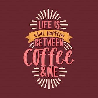 Typografie-zitate für kaffeeliebhaber, das leben ist das, was zwischen kaffee und mir passiert