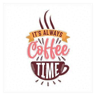 Typografie-zitate für kaffeeliebhaber, es ist immer kaffeezeit