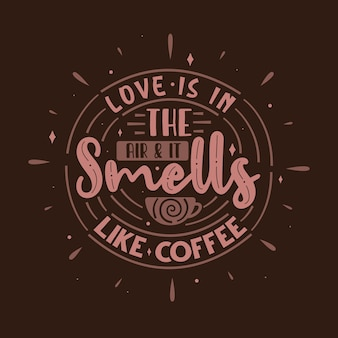 Typografie-zitate für kaffeeliebhaber, liebe liegt in der luft und es riecht nach kaffee