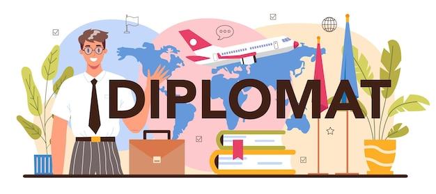 Typografische kopfzeile des diplomaten. idee der internationalen beziehungen und regierung. länder weltweite vertretung. verhandlungsprozess, diplomatische veranstaltung. isolierte vektorillustration