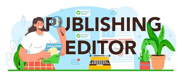 Typografische kopfzeile des editors veröffentlichen. journalist, der an zeitschriftenartikeln arbeitet