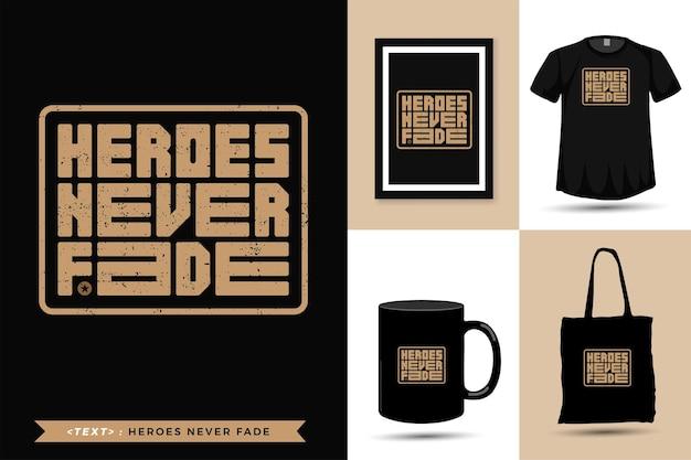 Typografische zitatmotivation t-shirt heroes verblassen nie für den druck. quadratische vertikale entwurfsschablone der trendigen beschriftung