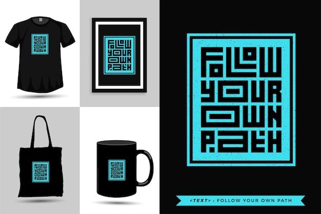 Typografisches zitat inspiration t-shirt folgen sie ihrem eigenen weg. typografie-schriftzug vertikale designvorlage Premium Vektoren