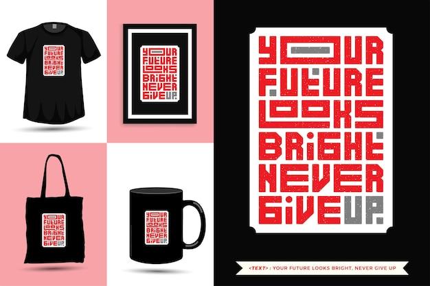 Typografisches zitat inspiration t-shirt ihre zukunft sieht hell aus, gib niemals auf. typografie-schriftzug vertikale designvorlage