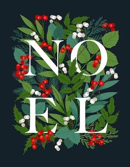 Urlaubsrahmen mit der welt noel. mit stechpalmen- und ebereschenbeeren, tannen- und tannenzweigen, winterblättern und pflanzen. frohe weihnachten und ein glückliches neues jahr