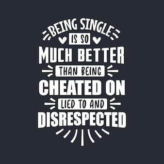 Valentinstag-schriftzug, single zu sein ist so viel besser, als betrogen und nicht respektiert zu werden