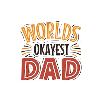Vatertags-schriftzug für grußkarte und t-shirt, welten okayester papa