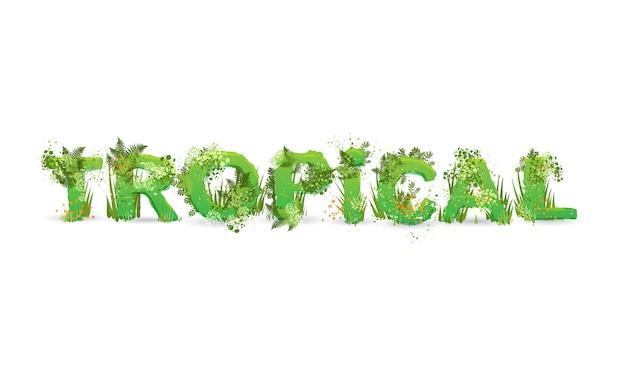 Vector illustration des wortes tropisch, das als regenwald, mit grünen niederlassungen stilisiert wird