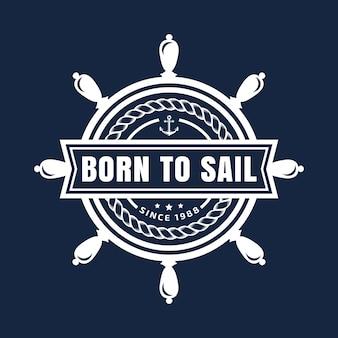 Vektor nautisches emblem mit lenkrad und inspirierendem zitat geboren, um zu segeln. elegantes design für t-shirt, marine-label, firmenlogo oder seeplakat. weißes element lokalisiert auf marineblauhintergrund.