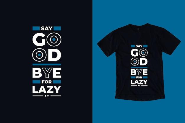 Verabschieden sie sich für faule moderne typografie motivierende zitate t-shirt design
