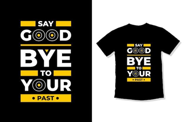 Verabschieden sie sich von ihrem früheren modernen zitat-t-shirt-design