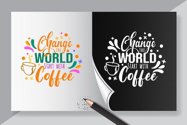 Verändern sie die welt, beginnen sie mit dem kaffee-schriftzug-zitat-konzept