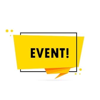 Veranstaltung. sprechblasenbanner im origami-stil. plakat mit textereignis. aufkleber-design-vorlage. vektor-eps 10. auf hintergrund isoliert