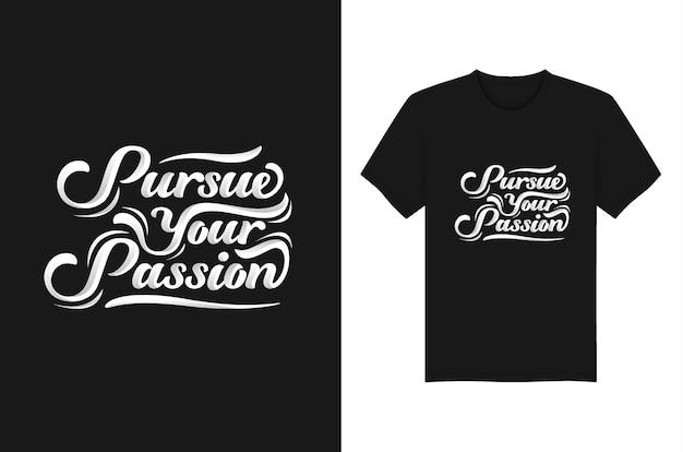 Verfolgen sie ihre leidenschaft schriftzug typografie t-shirt design