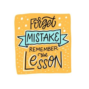 Vergessen sie den fehler, erinnern sie sich an die handgezeichnete bunte schriftzug-zitat-vektorillustration der lektion lesson