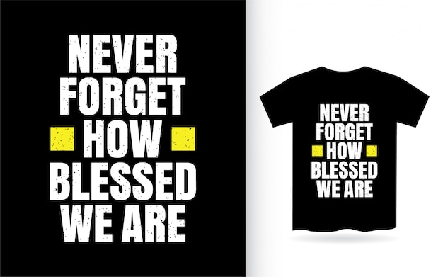 Vergessen sie nie, wie gesegnet wir das design für t-shirts beschriften