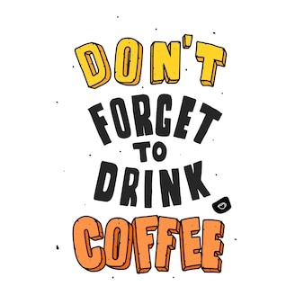 Vergiss nicht, kaffee zu trinken. zitat typografie schriftzug für t-shirt design. handgezeichnete schrift