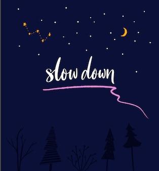 Verlangsamen sie inspirierende zitatkalligraphie am nachthimmel mit wald für das journal slow life slogan