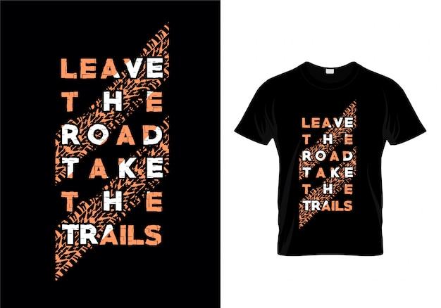 Verlassen sie die straße nehmen sie den spur-typografie-t-shirt design-vektor