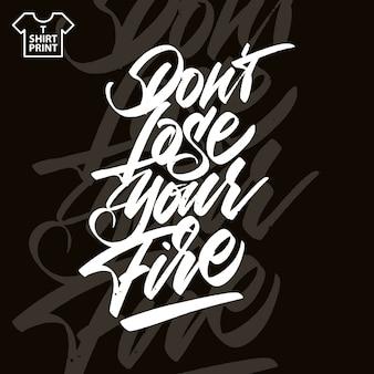 Verliere nicht dein feuer. handschriftliche beschriftung.
