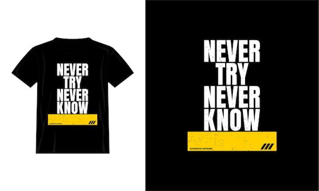 Versuchen sie nie, wissen sie nie zitate t-shirt-design