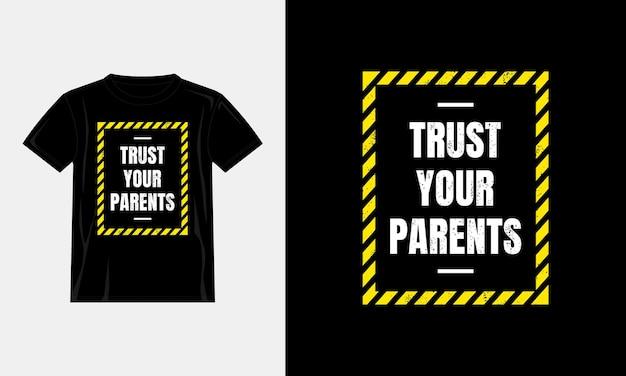 Vertraue dem t-shirt-design deiner eltern Premium Vektoren