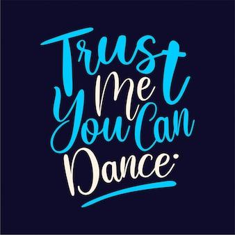 Vertrauen sie mir, sie können schriftzug tanzen