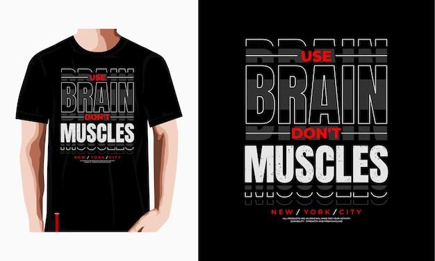 Verwenden sie gehirn nicht muskeln grafik t-shirt typografie illustration premium-vektor